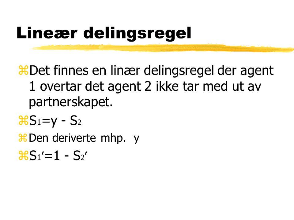 Lineær delingsregel zDet finnes en linær delingsregel der agent 1 overtar det agent 2 ikke tar med ut av partnerskapet. zS 1 =y - S 2 zDen deriverte m