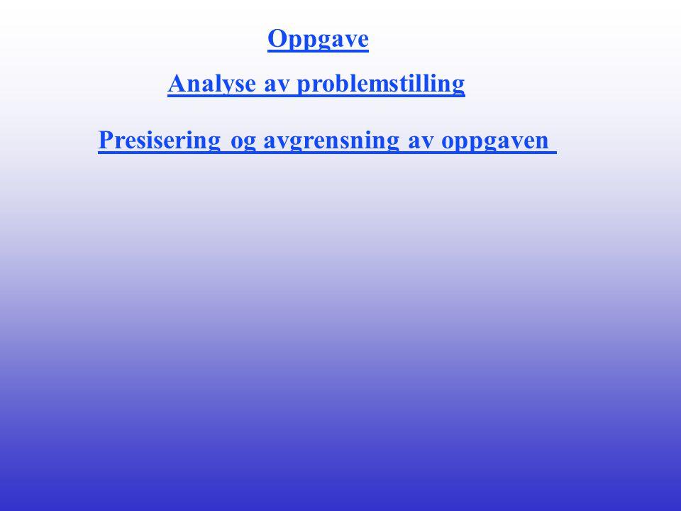 Oppgave Analyse av problemstilling Presisering og avgrensning av oppgaven