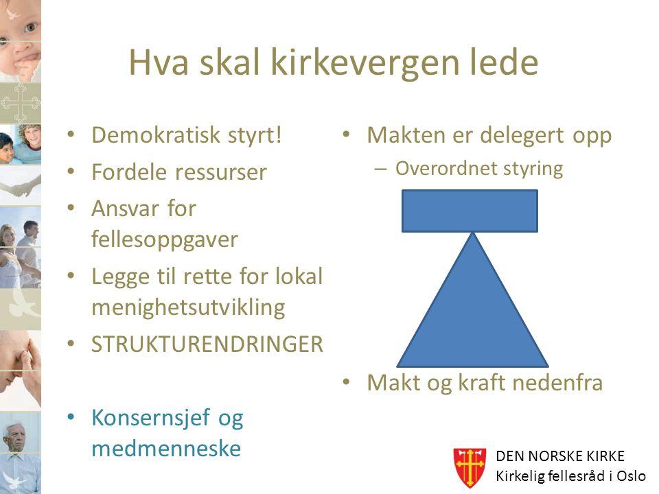 DEN NORSKE KIRKE Kirkelig fellesråd i Oslo Hva skal kirkevergen lede Demokratisk styrt! Fordele ressurser Ansvar for fellesoppgaver Legge til rette fo