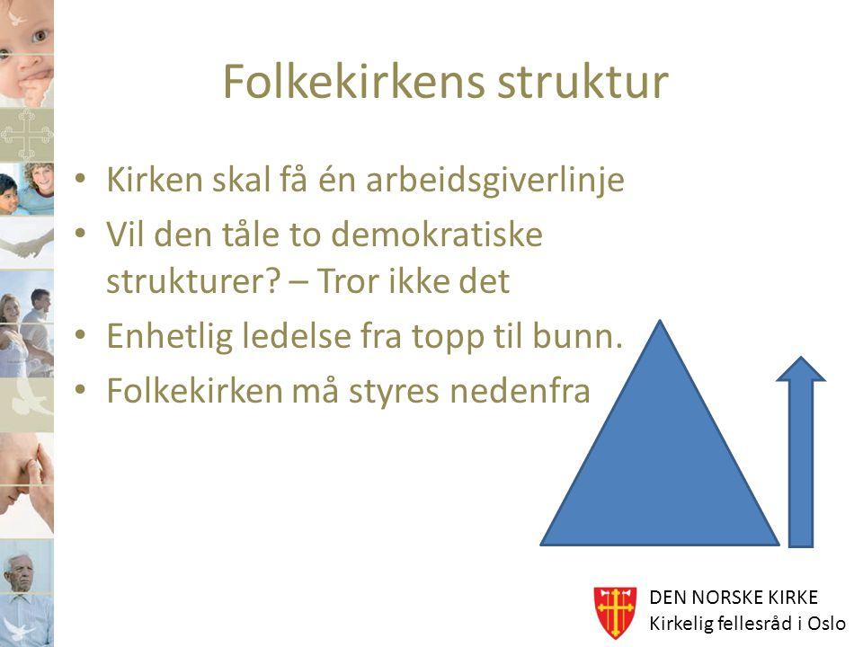 DEN NORSKE KIRKE Kirkelig fellesråd i Oslo Folkekirkens struktur Kirken skal få én arbeidsgiverlinje Vil den tåle to demokratiske strukturer? – Tror i