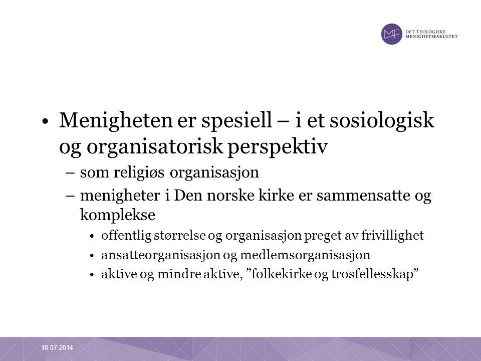 Menigheten er spesiell – i et sosiologisk og organisatorisk perspektiv –som religiøs organisasjon –menigheter i Den norske kirke er sammensatte og komplekse offentlig størrelse og organisasjon preget av frivillighet ansatteorganisasjon og medlemsorganisasjon aktive og mindre aktive, folkekirke og trosfellesskap 18.07.2014