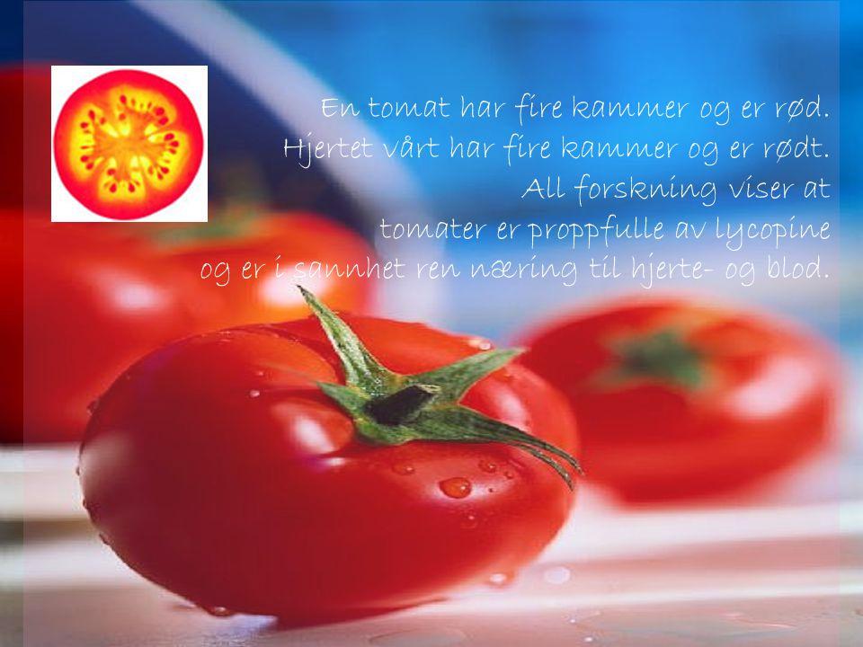 En tomat har fire kammer og er rød.Hjertet vårt har fire kammer og er rødt.