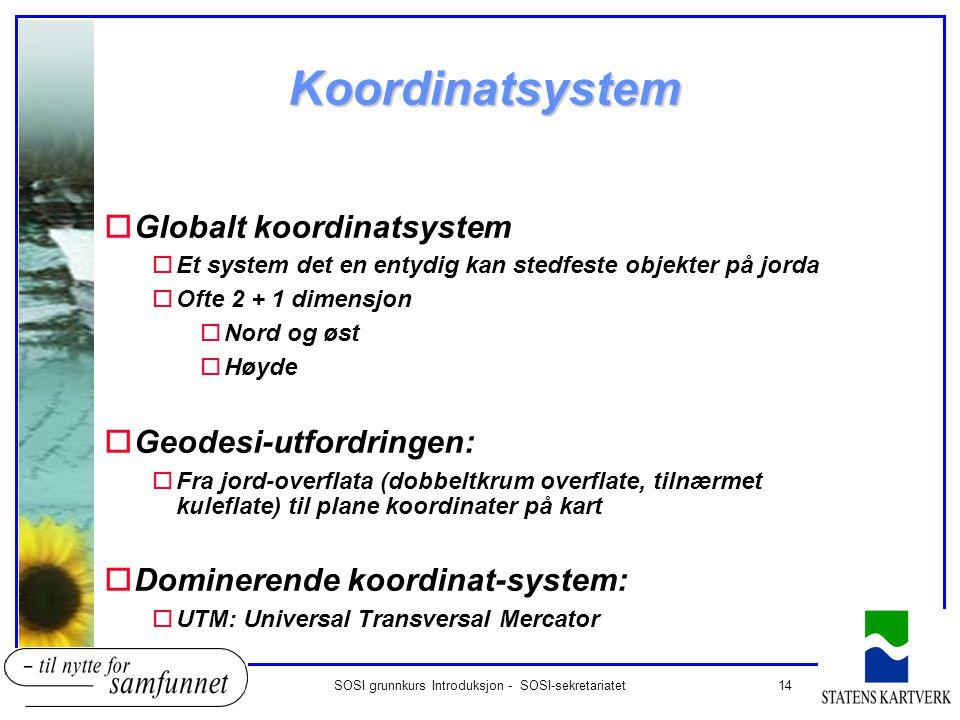 14SOSI grunnkurs Introduksjon - SOSI-sekretariatet Koordinatsystem oGlobalt koordinatsystem oEt system det en entydig kan stedfeste objekter på jorda