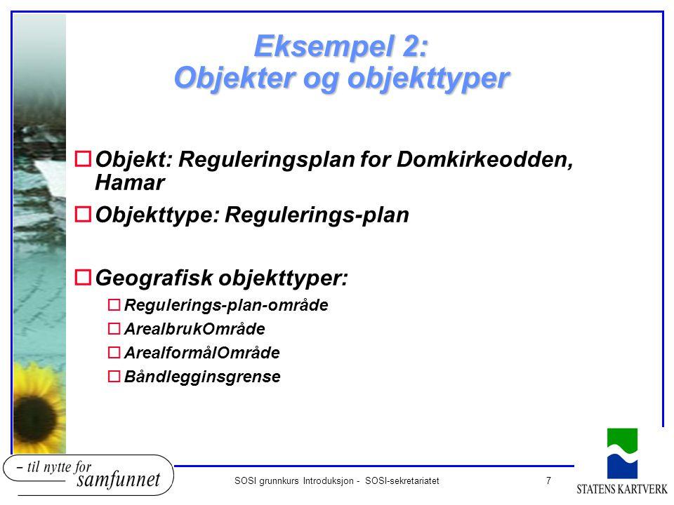 7SOSI grunnkurs Introduksjon - SOSI-sekretariatet Eksempel 2: Objekter og objekttyper oObjekt: Reguleringsplan for Domkirkeodden, Hamar oObjekttype: R