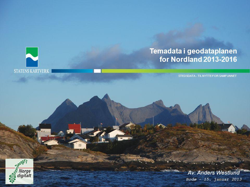 - TIL NYTTE FOR SAMFUNNETSTEDSDATA STEDSDATA - TIL NYTTE FOR SAMFUNNET Temadata i geodataplanen for Nordland 2013-2016 Av: Anders Westlund Bodø - 15.