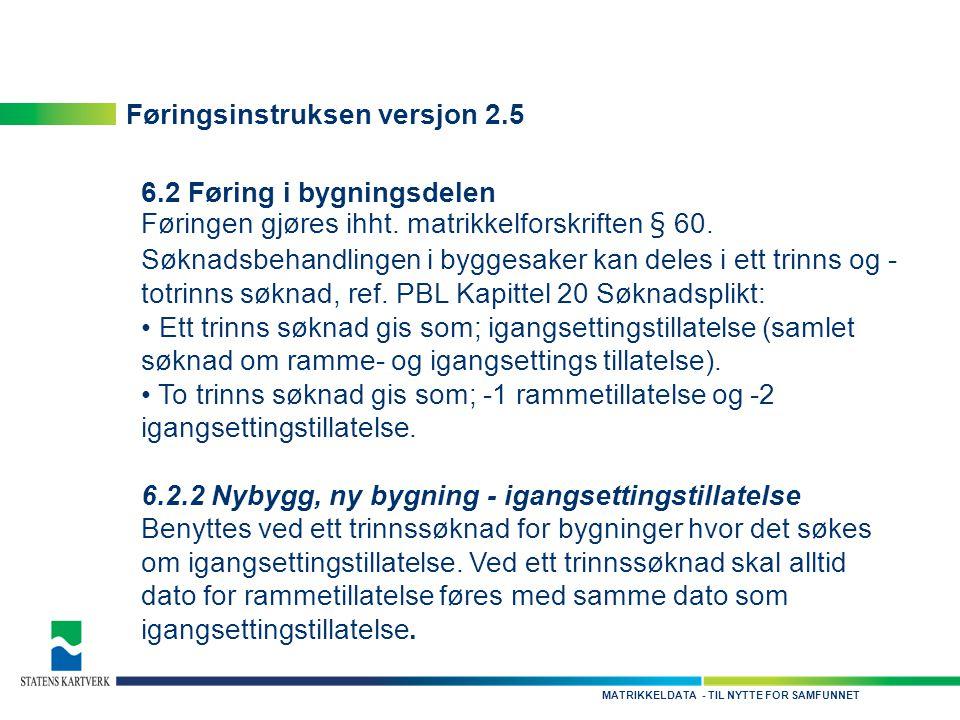 - TIL NYTTE FOR SAMFUNNETMATRIKKELDATA Føringsinstruksen versjon 2.5 6.2 Føring i bygningsdelen Føringen gjøres ihht.