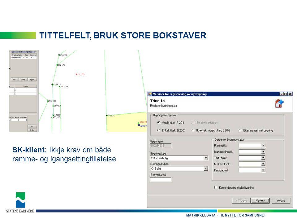 - TIL NYTTE FOR SAMFUNNETMATRIKKELDATA TITTELFELT, BRUK STORE BOKSTAVER SK-klient: Ikkje krav om både ramme- og igangsettingtillatelse