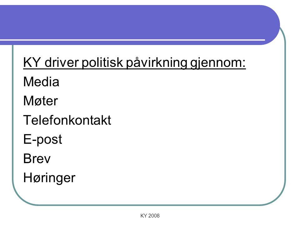 KY 2008 KY driver politisk påvirkning gjennom: Media Møter Telefonkontakt E-post Brev Høringer