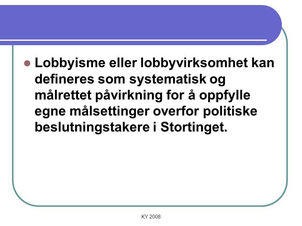 KY 2008 Lobbyisme eller lobbyvirksomhet kan defineres som systematisk og målrettet påvirkning for å oppfylle egne målsettinger overfor politiske beslu
