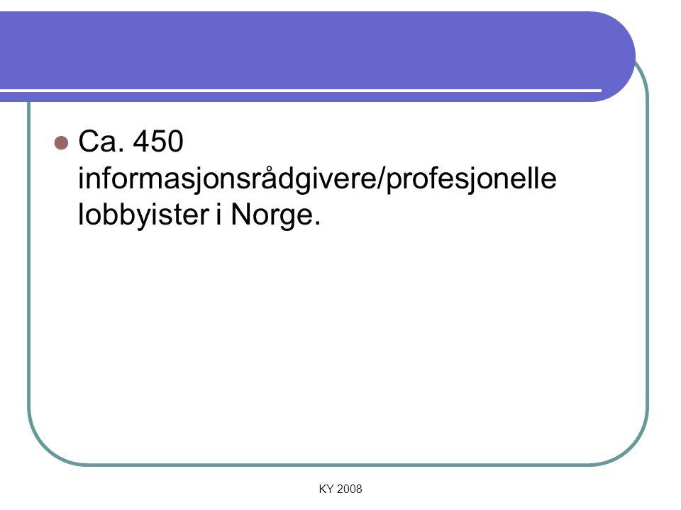 KY 2008 Ca. 450 informasjonsrådgivere/profesjonelle lobbyister i Norge.