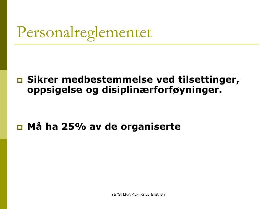 YS/STLKY/KLF Knut Ellstrøm Personalreglementet  Sikrer medbestemmelse ved tilsettinger, oppsigelse og disiplinærforføyninger.