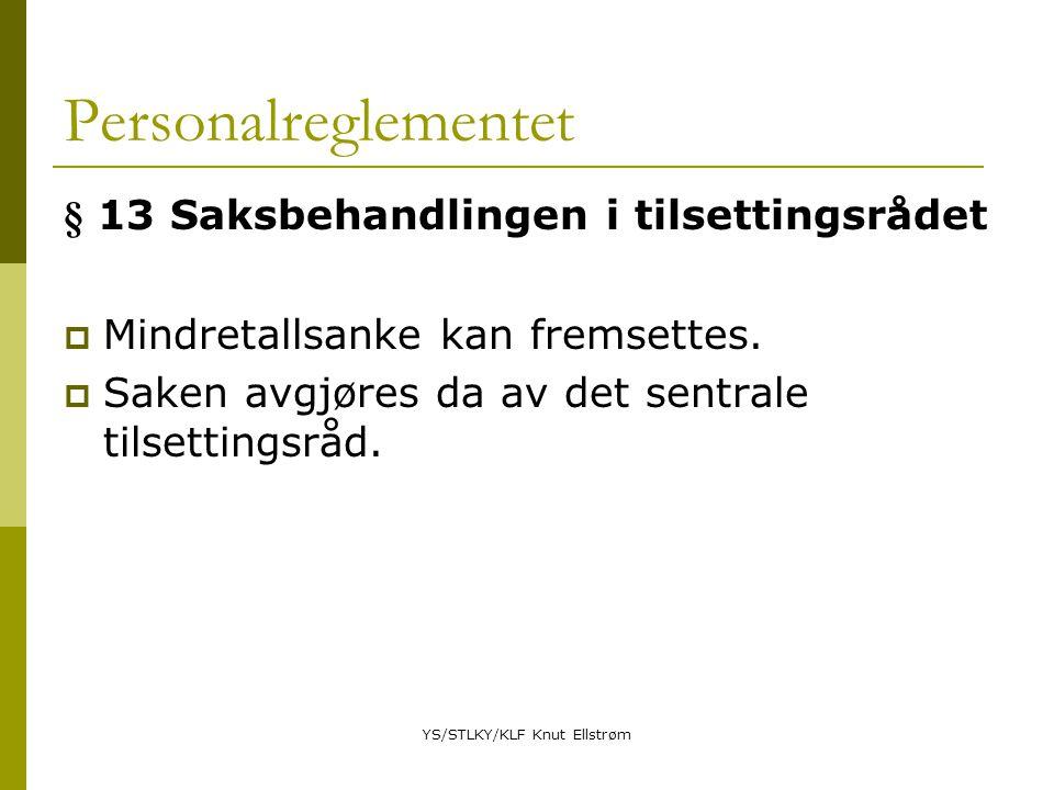 YS/STLKY/KLF Knut Ellstrøm Personalreglementet § 13 Saksbehandlingen i tilsettingsrådet  Mindretallsanke kan fremsettes.