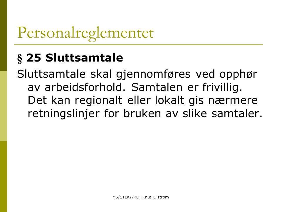 YS/STLKY/KLF Knut Ellstrøm Personalreglementet § 25 Sluttsamtale Sluttsamtale skal gjennomføres ved opphør av arbeidsforhold.