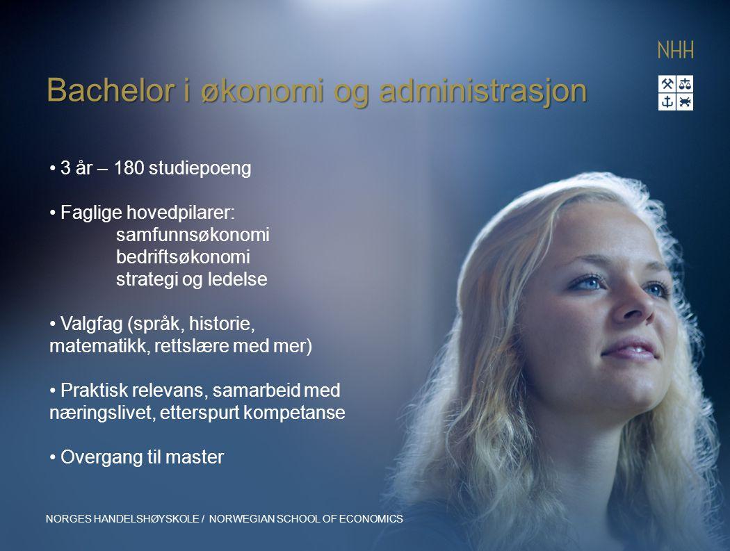 Bachelor i økonomi og administrasjon NORGES HANDELSHØYSKOLE / NORWEGIAN SCHOOL OF ECONOMICS 3 år – 180 studiepoeng Faglige hovedpilarer: samfunnsøkono