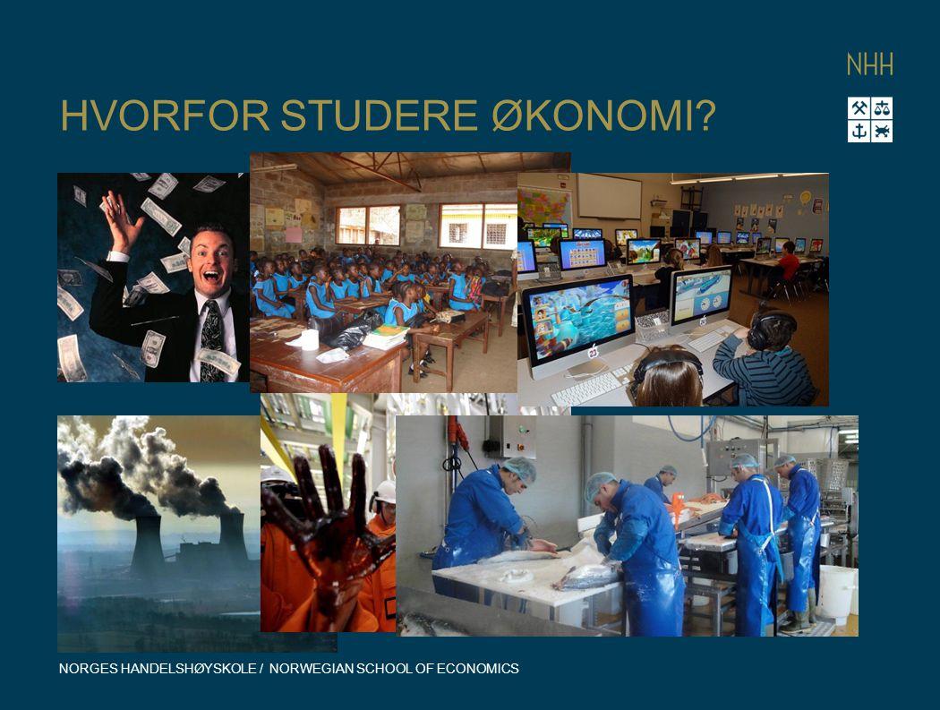 HVORFOR STUDERE ØKONOMI? NORGES HANDELSHØYSKOLE / NORWEGIAN SCHOOL OF ECONOMICS