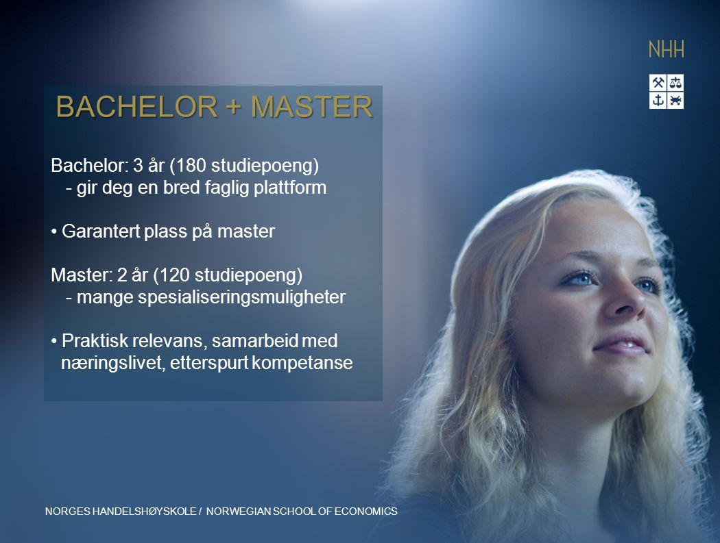 BACHELOR + MASTER Bachelor: 3 år (180 studiepoeng) - gir deg en bred faglig plattform Garantert plass på master Master: 2 år (120 studiepoeng) - mange