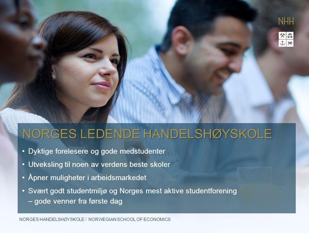NORGES HANDELSHØYSKOLE / NORWEGIAN SCHOOL OF ECONOMICS NORGES LEDENDE HANDELSHØYSKOLE Dyktige forelesere og gode medstudenter Utveksling til noen av v