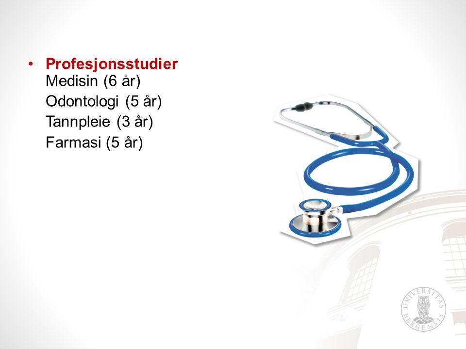 Profesjonsstudier Medisin (6 år) Odontologi (5 år) Tannpleie (3 år) Farmasi (5 år)