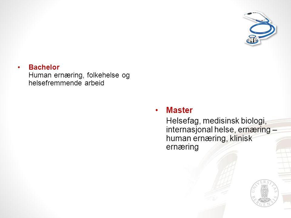 Bachelor Human ernæring, folkehelse og helsefremmende arbeid Master Helsefag, medisinsk biologi, internasjonal helse, ernæring – human ernæring, klinisk ernæring