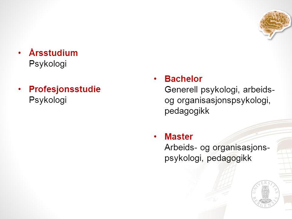 Årsstudium Psykologi Profesjonsstudie Psykologi Bachelor Generell psykologi, arbeids- og organisasjonspsykologi, pedagogikk Master Arbeids- og organisasjons- psykologi, pedagogikk