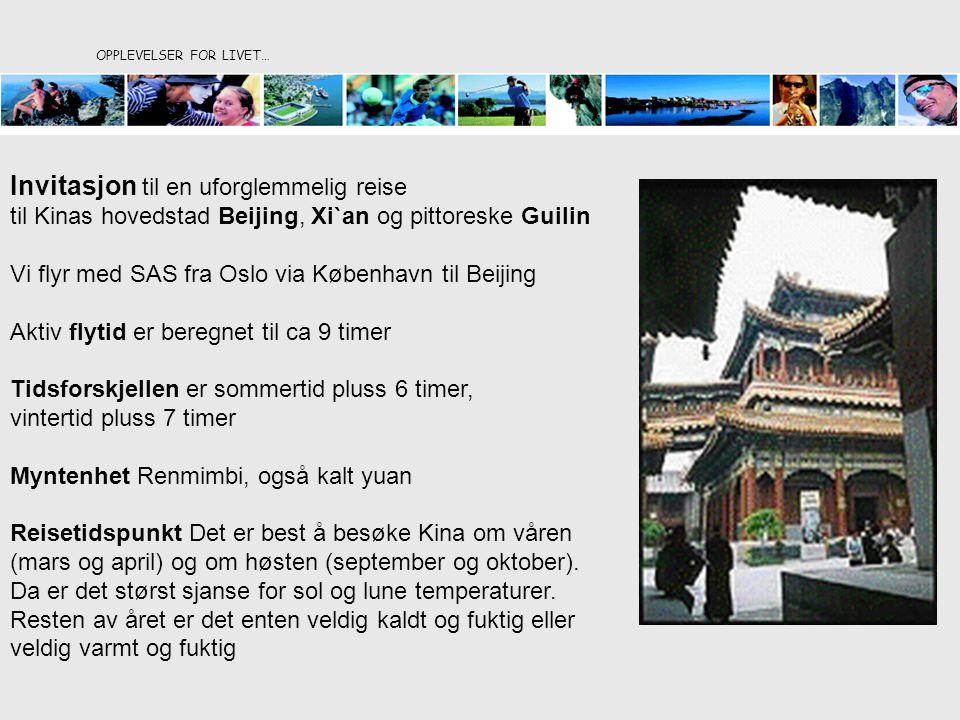 OPPLEVELSER FOR LIVET… Invitasjon til en uforglemmelig reise til Kinas hovedstad Beijing, Xi`an og pittoreske Guilin Vi flyr med SAS fra Oslo via København til Beijing Aktiv flytid er beregnet til ca 9 timer Tidsforskjellen er sommertid pluss 6 timer, vintertid pluss 7 timer Myntenhet Renmimbi, også kalt yuan Reisetidspunkt Det er best å besøke Kina om våren (mars og april) og om høsten (september og oktober).