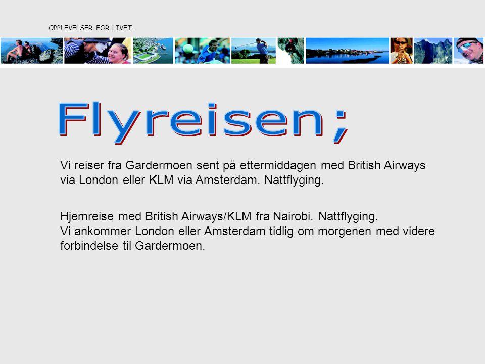 OPPLEVELSER FOR LIVET… Vi reiser fra Gardermoen sent på ettermiddagen med British Airways via London eller KLM via Amsterdam.