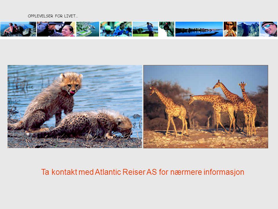 OPPLEVELSER FOR LIVET… Ta kontakt med Atlantic Reiser AS for nærmere informasjon