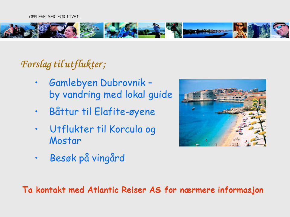 OPPLEVELSER FOR LIVET… Forslag til utflukter ; Gamlebyen Dubrovnik – by vandring med lokal guide Båttur til Elafite-øyene Utflukter til Korcula og Mos