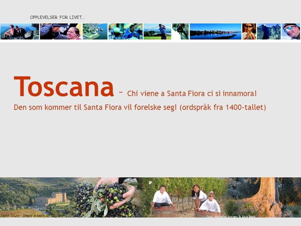 OPPLEVELSER FOR LIVET… Toscana – Chi viene a Santa Fiora ci si innamora! Den som kommer til Santa Fiora vil forelske seg! (ordspråk fra 1400-tallet)