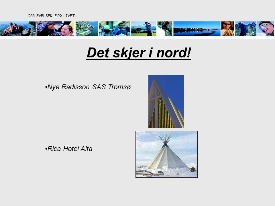 OPPLEVELSER FOR LIVET… Det skjer i nord! Nye Radisson SAS Tromsø Rica Hotel Alta