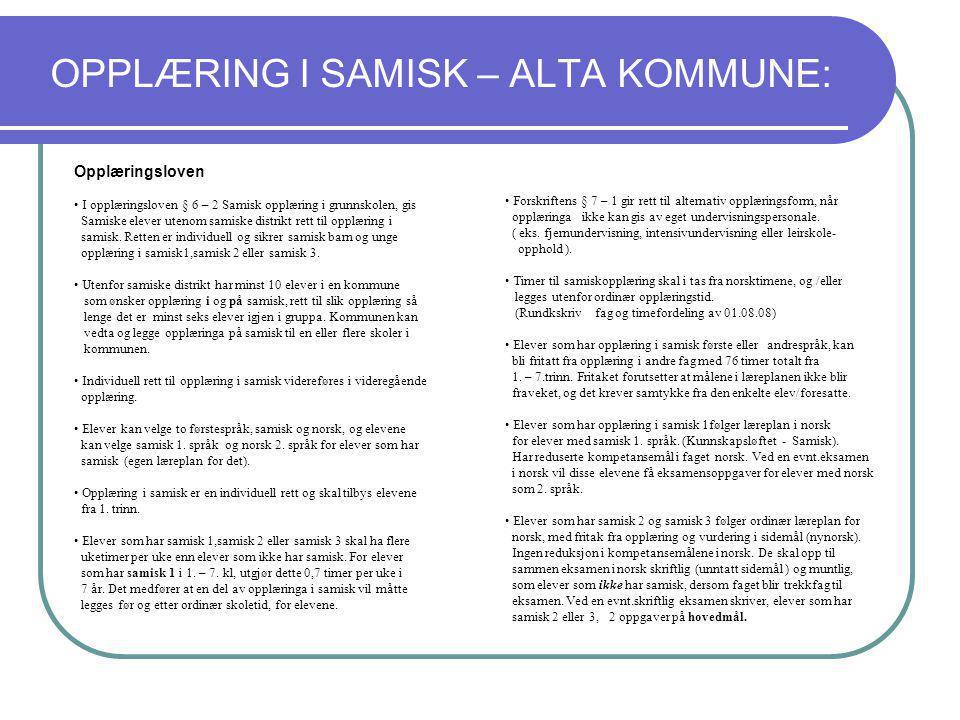 OPPLÆRING I SAMISK – ALTA KOMMUNE: Opplæringsloven I opplæringsloven § 6 – 2 Samisk opplæring i grunnskolen, gis Samiske elever utenom samiske distrik