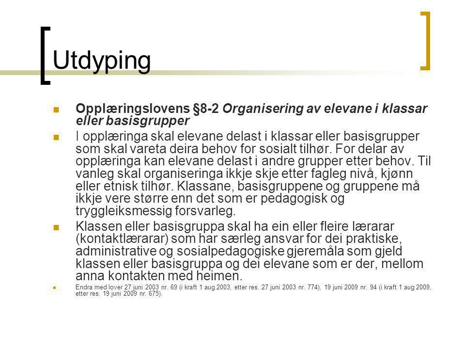 Utdyping Opplæringslovens §8-2 Organisering av elevane i klassar eller basisgrupper I opplæringa skal elevane delast i klassar eller basisgrupper som