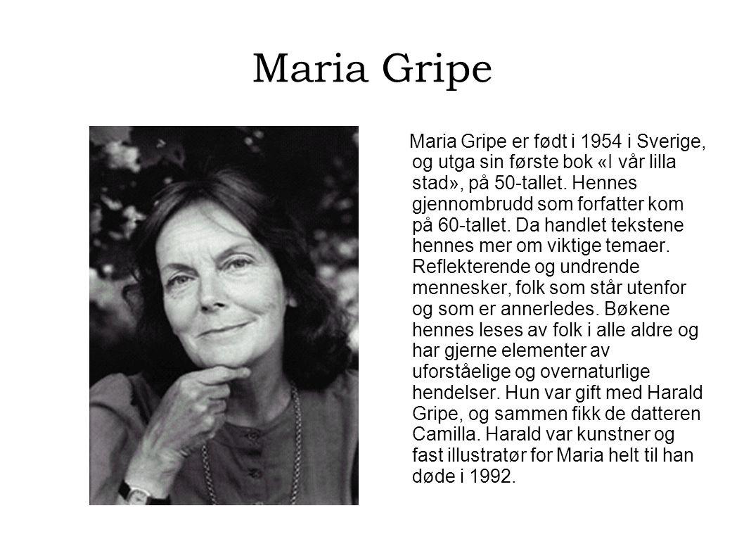 Maria Gripe Maria Gripe er født i 1954 i Sverige, og utga sin første bok «I vår lilla stad», på 50-tallet.