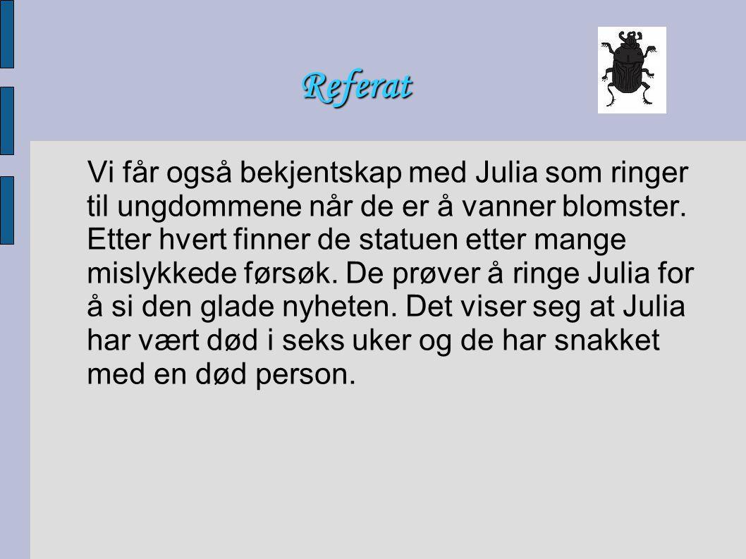 Referat Vi får også bekjentskap med Julia som ringer til ungdommene når de er å vanner blomster. Etter hvert finner de statuen etter mange mislykkede