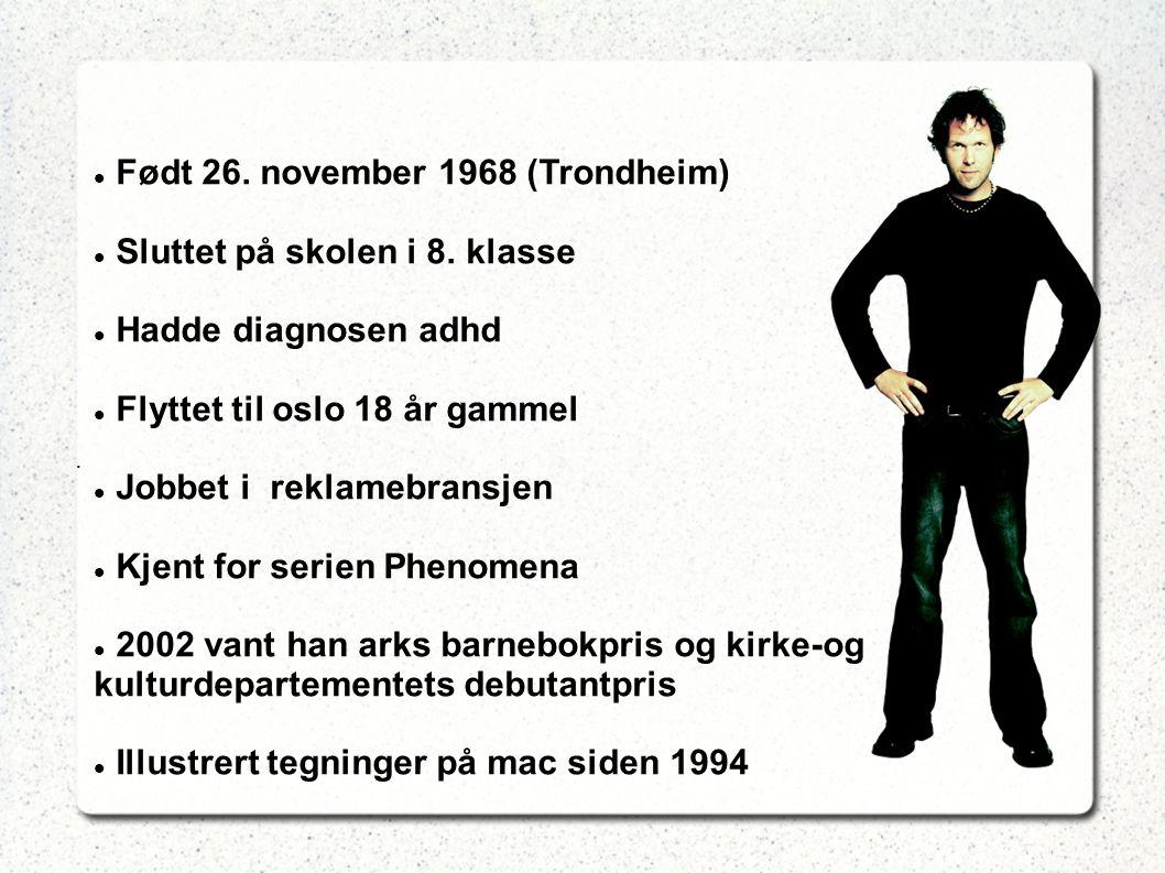 Født 26. november 1968 (Trondheim) Sluttet på skolen i 8. klasse Hadde diagnosen adhd Flyttet til oslo 18 år gammel Jobbet i reklamebransjen Kjent for