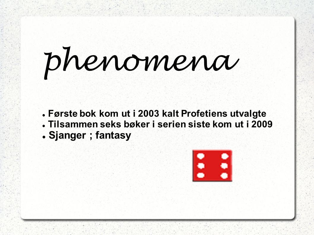 phenomena Første bok kom ut i 2003 kalt Profetiens utvalgte Tilsammen seks bøker i serien siste kom ut i 2009 Sjanger ; fantasy