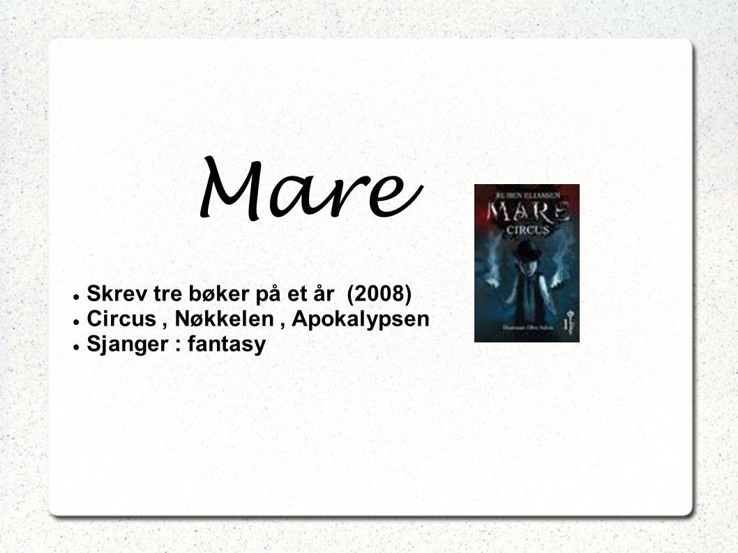 Mare Skrev tre bøker på et år (2008) Circus, Nøkkelen, Apokalypsen Sjanger : fantasy