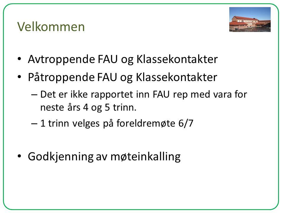 Velkommen Avtroppende FAU og Klassekontakter Påtroppende FAU og Klassekontakter – Det er ikke rapportet inn FAU rep med vara for neste års 4 og 5 trin