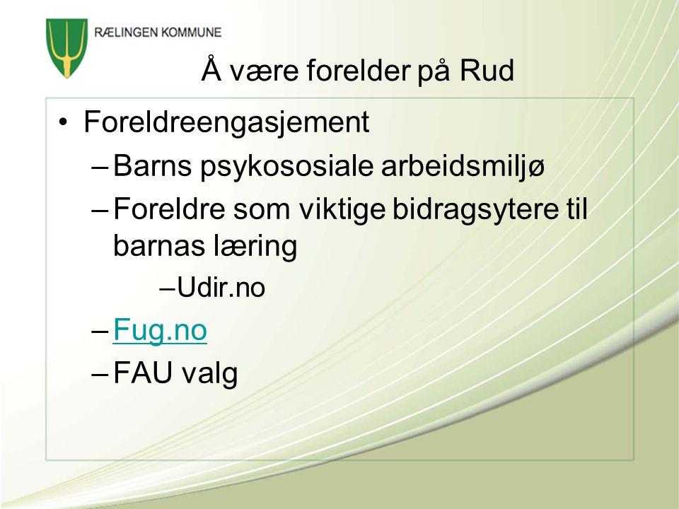 Å være forelder på Rud Foreldreengasjement –Barns psykososiale arbeidsmiljø –Foreldre som viktige bidragsytere til barnas læring –Udir.no –Fug.noFug.n