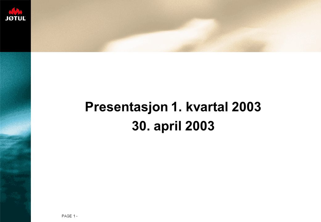 PAGE 1 - Presentasjon 1. kvartal 2003 30. april 2003