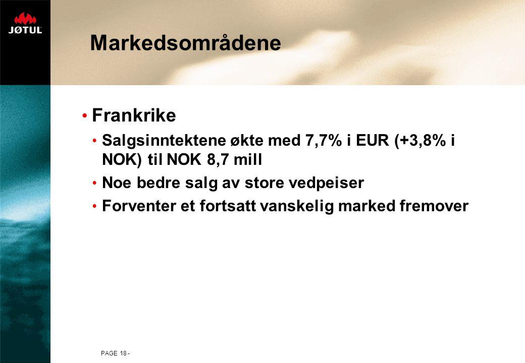 PAGE 18 - Markedsområdene Frankrike Salgsinntektene økte med 7,7% i EUR (+3,8% i NOK) til NOK 8,7 mill Noe bedre salg av store vedpeiser Forventer et fortsatt vanskelig marked fremover