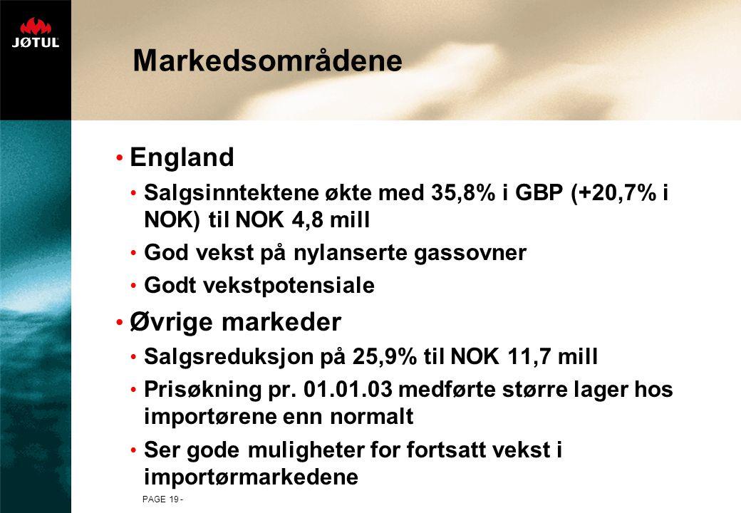 PAGE 19 - England Salgsinntektene økte med 35,8% i GBP (+20,7% i NOK) til NOK 4,8 mill God vekst på nylanserte gassovner Godt vekstpotensiale Øvrige markeder Salgsreduksjon på 25,9% til NOK 11,7 mill Prisøkning pr.