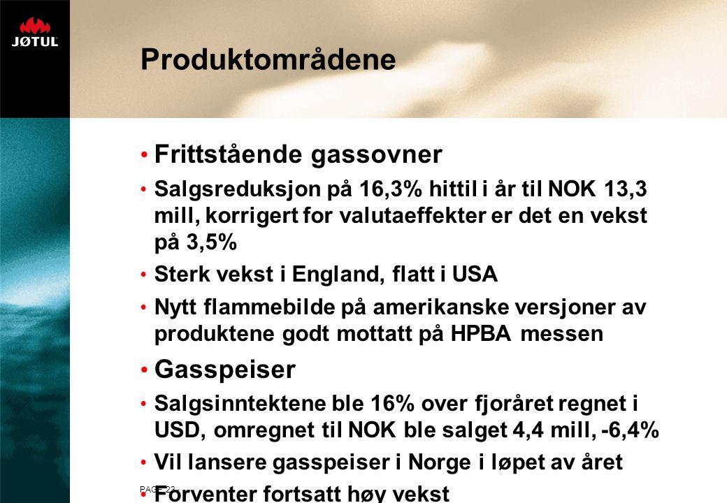 PAGE 23 - Produktområdene Frittstående gassovner Salgsreduksjon på 16,3% hittil i år til NOK 13,3 mill, korrigert for valutaeffekter er det en vekst p