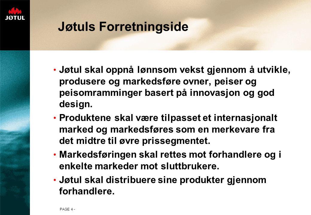 PAGE 4 - Jøtuls Forretningside Jøtul skal oppnå lønnsom vekst gjennom å utvikle, produsere og markedsføre ovner, peiser og peisomramminger basert på innovasjon og god design.