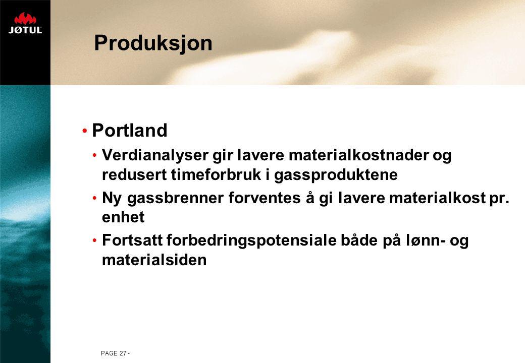 PAGE 27 - Produksjon Portland Verdianalyser gir lavere materialkostnader og redusert timeforbruk i gassproduktene Ny gassbrenner forventes å gi lavere materialkost pr.