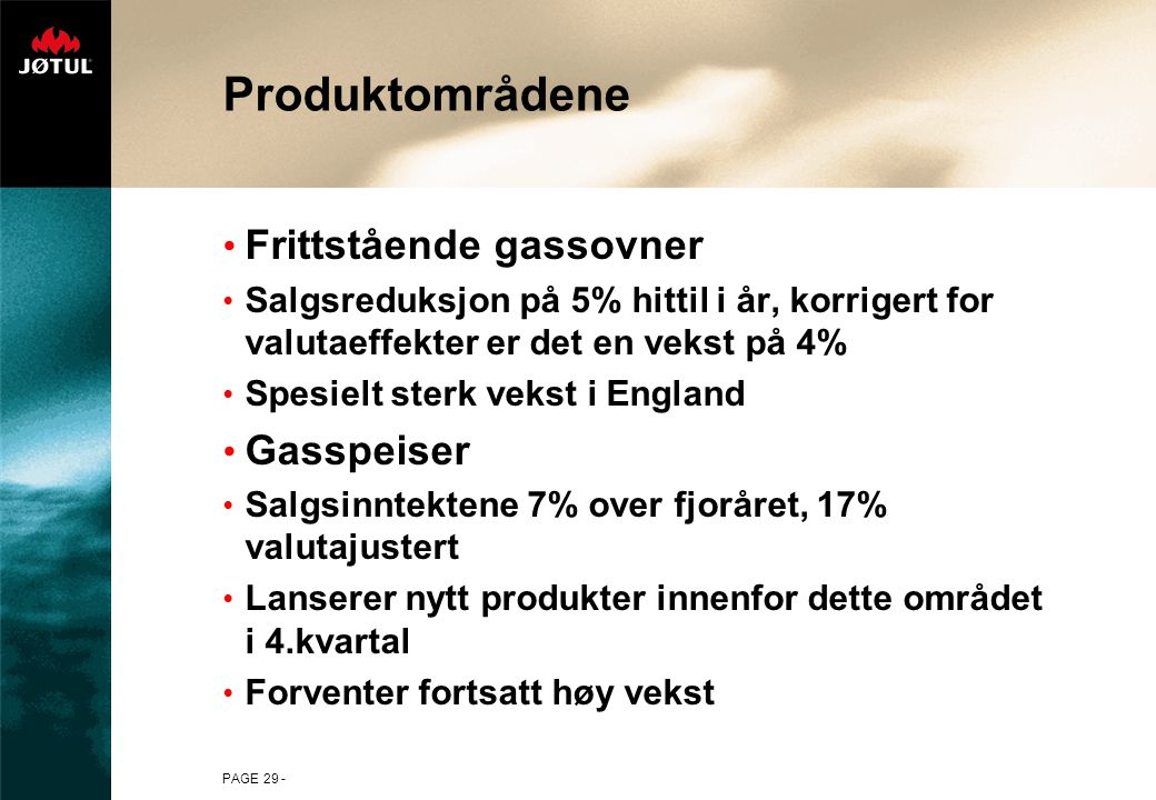PAGE 29 - Produktområdene Frittstående gassovner Salgsreduksjon på 5% hittil i år, korrigert for valutaeffekter er det en vekst på 4% Spesielt sterk v