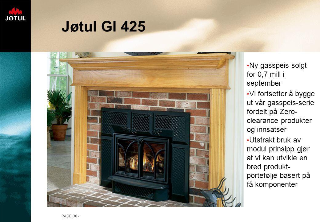 PAGE 30 - Jøtul GI 425 Ny gasspeis solgt for 0,7 mill i september Vi fortsetter å bygge ut vår gasspeis-serie fordelt på Zero- clearance produkter og