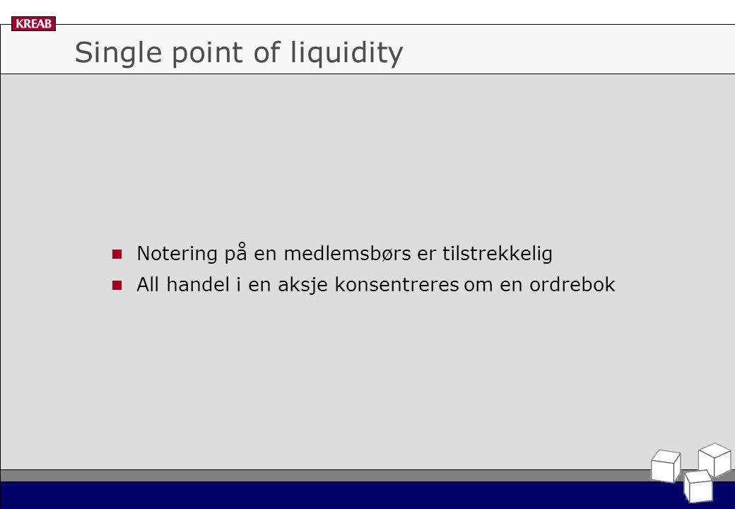 Single point of liquidity Notering på en medlemsbørs er tilstrekkelig All handel i en aksje konsentreres om en ordrebok