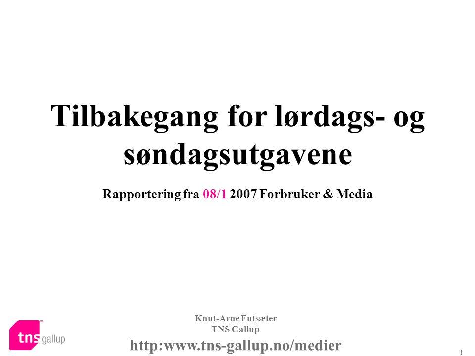 1 Knut-Arne Futsæter TNS Gallup http:www.tns-gallup.no/medier Tilbakegang for lørdags- og søndagsutgavene Rapportering fra 08/1 2007 Forbruker & Media