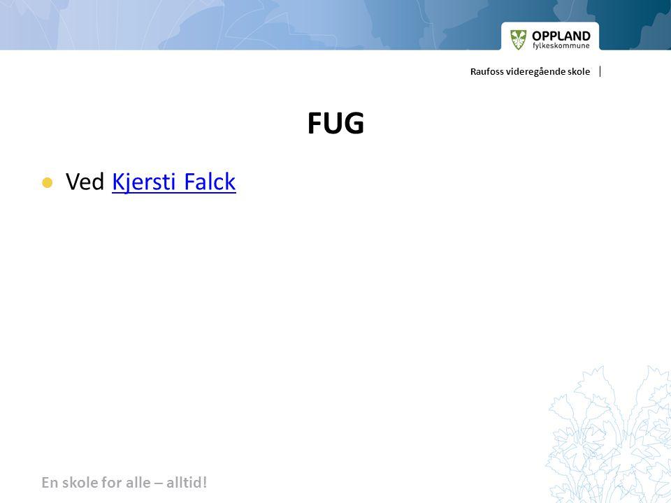 En skole for alle – alltid! Raufoss videregående skole FUG Ved Kjersti FalckKjersti Falck